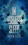 In Ageless Sleep by Arden Ellis