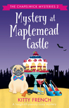 Mystery at Maplemead Castle by Kitty French