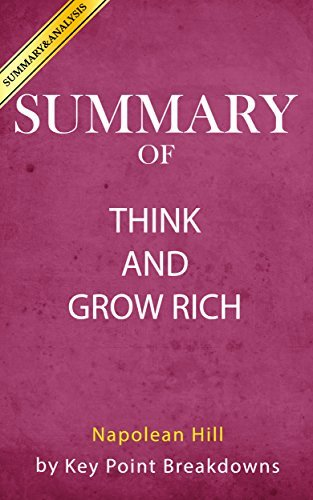 Summary of Think and Grow Rich: by Napolean Hill | Key Point Analysis of Think and Grow Rich
