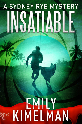 Insatiable A Sydney Rye Novel 3 By Emily Kimelman