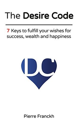 The Desire Code: 7 Keys to fulfill your wishes for success, wealth and happiness