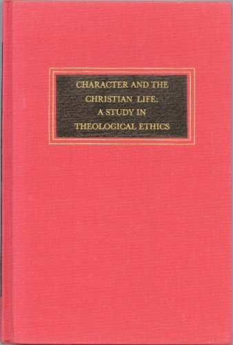 Character and the Christian life: A study in theological ethics (Trinity University monograph series in religion ; v. 3)