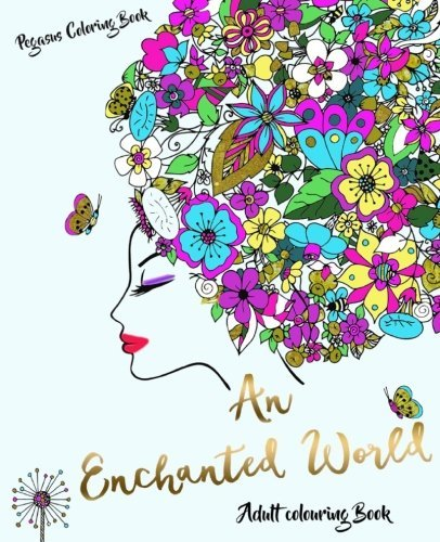 Adult Colouring Books: An Enchanted World (colouring for adults, adult colouring books stress relieving patterns, adult colouring books flowers, colouring books fairies)
