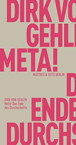 Meta! Das Ende des Durchschnitts by Dirk von Gehlen