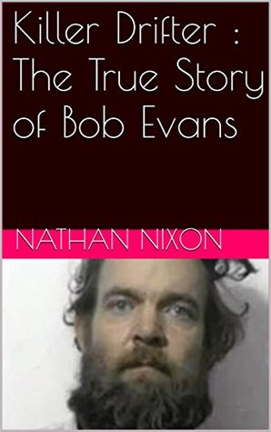 Killer Drifter : The True Story of Bob Evans