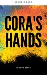Cora's Hands by Brandon Barr