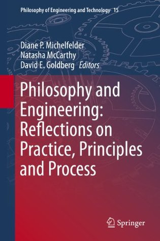 Philosophy and Engineering: Reflections on Practice, Principles and Process: 15 (Philosophy of Engineering and Technology)