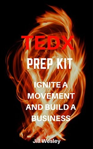 TEDx Prep Kit: How to design and deliver a kick-ass TEDx talk that will ignite a movement and build your business.