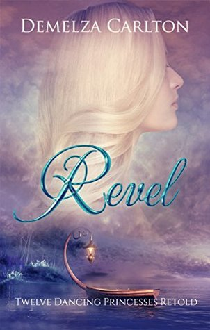 Revel: Twelve Dancing Princesses Retold (Romance a Medieval Fairytale, #4)