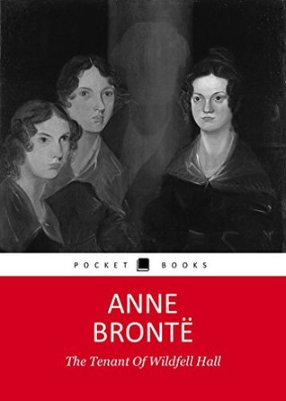THE TENANT OF WILDFELL HALL by Anne Bronte author of The Tenant of Wildfell Hall, Agnes Grey (Annotated) by her sister's Jane Eyre, Shirley, Villette, Professor and Wuthering Heights