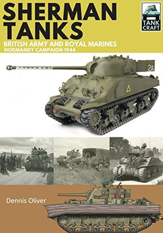 Sherman Tanks of the British Army and Royal Marines: Normandy Campaign 1944 (TankCraft Book 2)