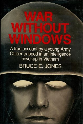 War Without Windows: A true account of a young Army Officer trapped in an Intelligence cover-up in Vietnam