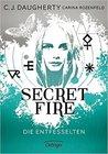 Secret Fire - Die Entfesselten by C.J. Daugherty