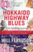 Hokkaido Highway Blues. Hitchhiking Japan by Will Ferguson