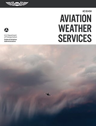 Aviation Weather Services: ASA FAA-AC00-45H (FAA Handbooks Series)