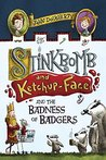 Stinkbomb and Ketchup-Face and the Badness of Badgers (Stinkbomb and Ketchup Face)