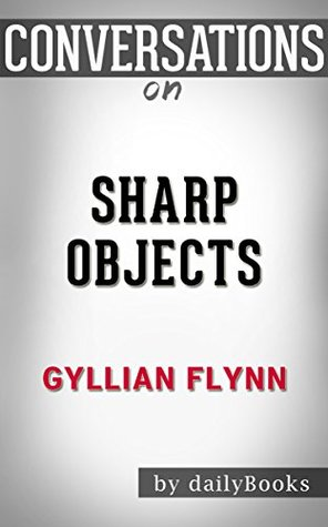 Sharp Objects: A Novel By Gillian Flynn | Conversation Starters