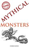 MYTHICAL MONSTERS (Cryptozoology of Dragons, Sea-serpents, Unicorns: fact or fiction?) - With ninety-three illustrations and annotated UNICORN THE LEGENDARY CREATURES