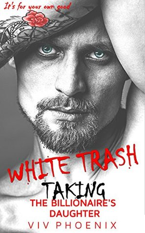 White Trash Taking the Billionaires Daughter by Viv Phoenix