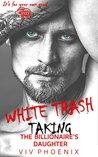 White Trash: Taking the Billionaire's Daughter