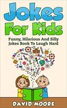Jokes For Kids: Funny, Hilarious And Silly Jokes Book To Laugh Hard