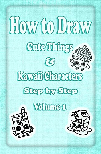 How to Draw Cute Things & Kawaii Characters Step by Step Volume 1: Learn How to Draw Cool Stuff like Cute Food, Dessert, Cake, Fruit for Kids & Beginners (Drawing Cute Kawaii Things Book)