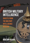 British Military Intelligence: Objects from the Military Intelligence Museum