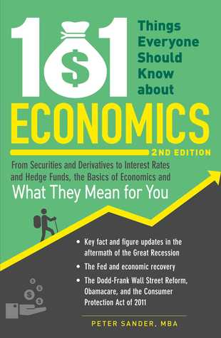 101 Things Everyone Should Know About Economics: From Securities and Derivatives to Interest Rates and Hedge Funds, the Basics of Economics and What They Mean for You
