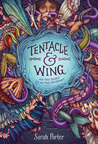 Tentacle and Wing by Sarah  Porter