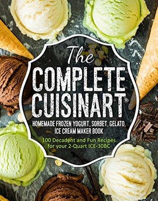 The Complete CuisinartR Homemade Frozen Yogurt Sorbet Gelato Ice
