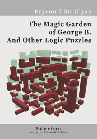 The Magic Garden Of George B. And Other Logic Puzzles