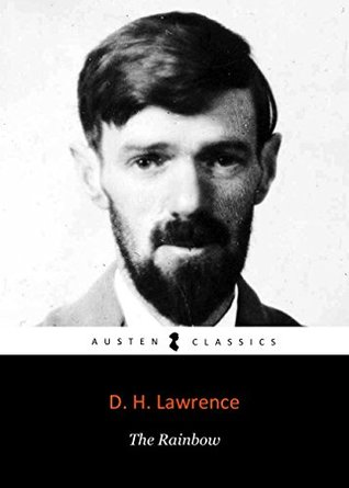 THE RAINBOW by D. H. Lawrence author of Sons and Lovers, The Rainbow, Women in Love and Lady Chatterley's Lover (Annotated)