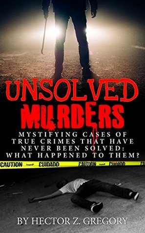 Descarga gratuita de audiolibros alemanes Unsolved Murders: Mystifying Cases Of True Crimes That Have Never Been Solved: What Happened To Them?