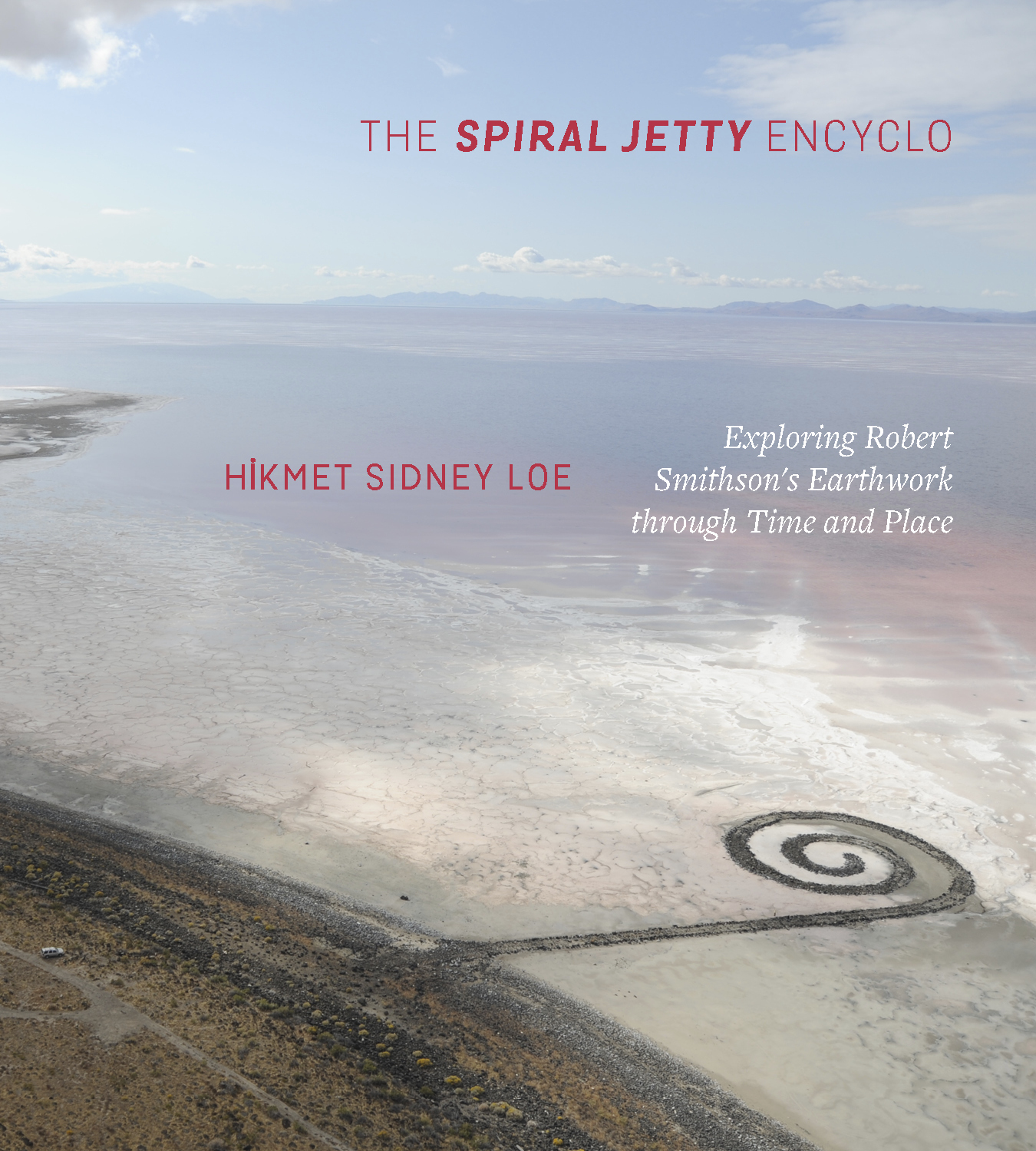 The Spiral Jetty Encyclo: Exploring Robert Smithson's Earthwork through Time and Place