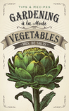 Gardening à la Mode: Vegetables