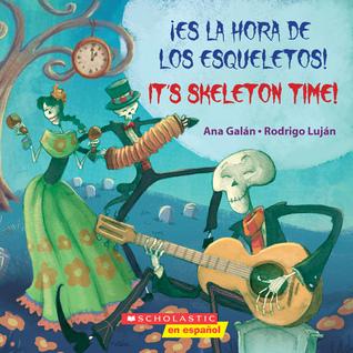 ¡Es la hora de los esqueletos! / It's Skeleton Time! por Ana Galán, Rodrigo Luján