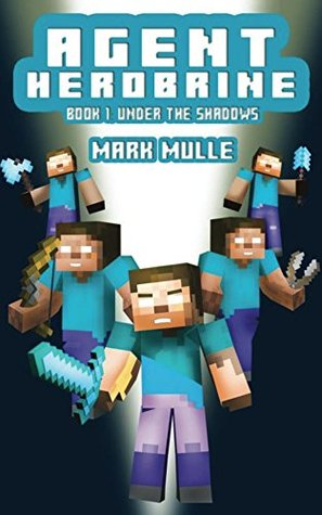 Agent Herobrine (Book 1): Under the Shadows (An Unofficial Minecraft Book for Kids Ages 9 - 12 (Preteen)