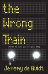 The Wrong Train: Stories to Make You Miss Your Stop