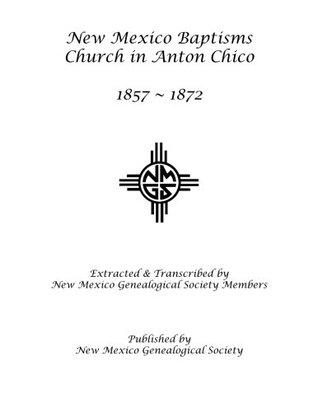 New Mexico Baptisms: Anton Chico: 1857 - 1872