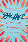 Brave Is the New Beautiful by Lee Wolfe Blum