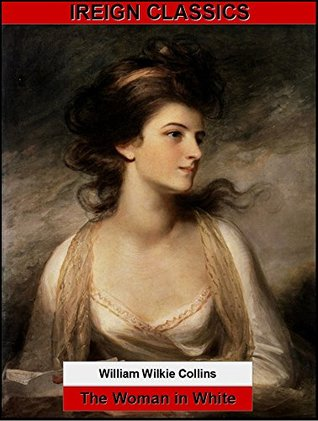 The Woman in White: (Illustrated with Biography) (iReign Classics Book 4)
