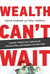 Wealth Can't Wait by David  Osborn