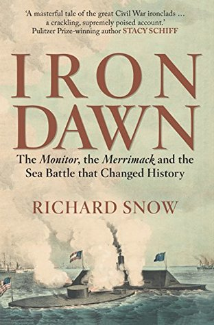 Iron Dawn: The Monitor, the Merrimack and the Sea Battle that Changed History