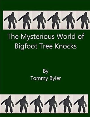 The Mysterious World of Bigfoot Tree Knocks (Everyday Bigfoot Book 4)