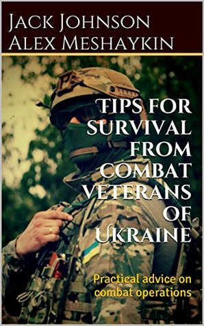 Tips for survival from combat veterans of Ukraine: Practical advice on combat operations