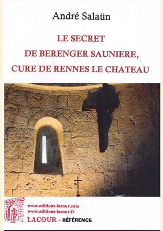 Le secret de Bérangère Saunière, curé de Rennes-Le-Chateau