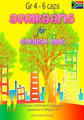 Afrikaans for English kids (Grades 4-6): Afrikaans First Additional Language (FAL) translated for English speaking kids