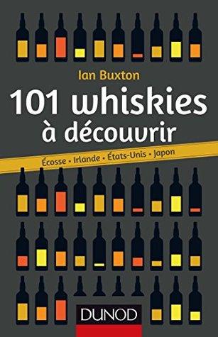 101 whiskies à découvrir : Ecosse, Irlande, Etats-Unis, Japon