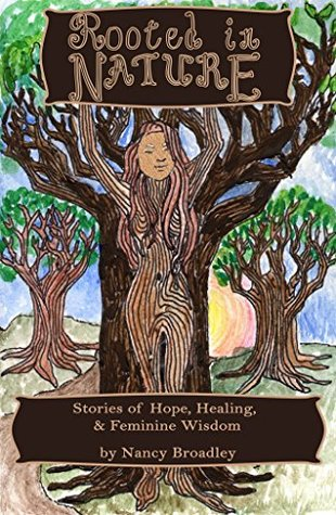 Rooted In Nature: Stories of Hope, Healing And Feminine Wisdom