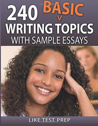 240 Basic Writing Topics: with Sample Essays